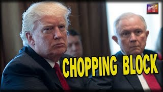 Sessions on the CHOPPING BLOCK after Trump BLASTS his Epic Failure