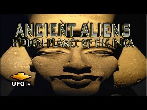 UFOTV Presents - ANCIENT ALIENS HIDDEN PLANET OF THE INCA - FREE Movie