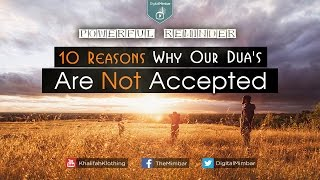 10 Reasons Why Our Dua's Are NOT ACCEPTED – Powerful Reminder