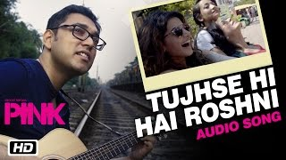 Tujhse Hi Hai Roshni Full Audio Song | PINK | Amitabh Bachchan | Shoojit Sircar | Taapsee Pannu