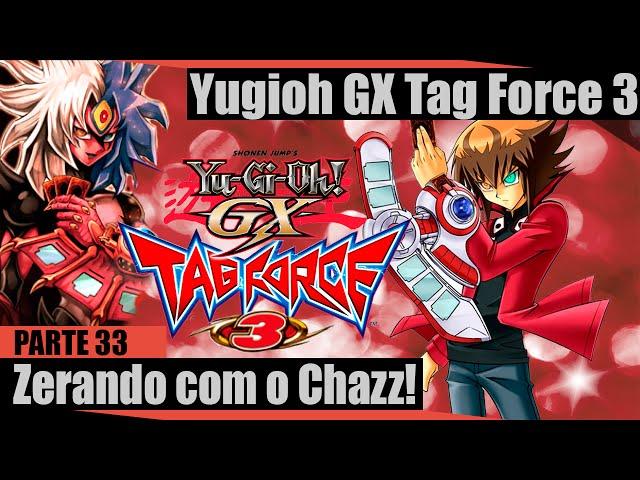 Yugioh GX Tag Force 3 (Parte 33) - Zerando Com O Chazz & Reta Final Do Game!!!