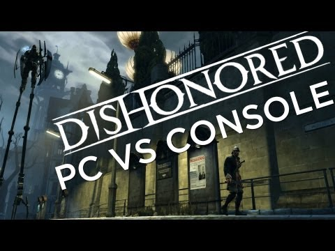 DISHONORED: PC vs PS3 vs Xbox 360