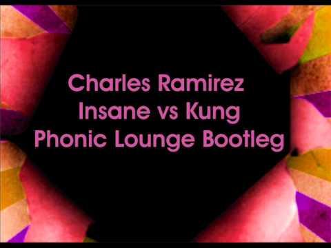 Charles Ramirez - Insane vs Kung - Phonic Lounge bootleg