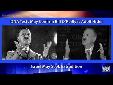 DNA Tests May Confirm Bill O'Reilly is Adolf Hitler.  Israel Seeking Extradition.