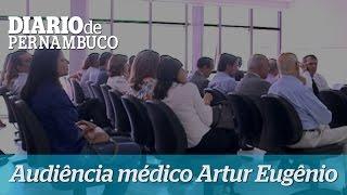 Audi�ncia m�dico Artur Eug�nio