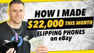 How I Made $22,000 This MONTH Flipping Phones (Guide To Reselling Phones On Ebay)