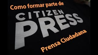 Como formar parte de la Prensa Ciudadana.