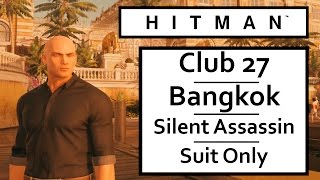 HITMAN 2016 Bangkok ??Club 27? Mission Walkthrough With Silent Assassin, Suit Only Challenge