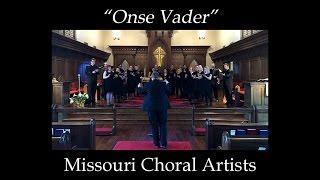 "Missouri Choral Artists - ""Onse Vader"""