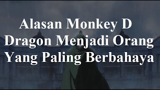 Alasan Monkey D Dragon Menjadi Orang Yang Paling Berbahaya