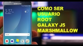 Como ser usuario Root Galaxy J5 Android MarshMallow