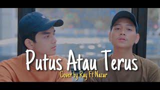 Download lagu Putus Atau Terus - Judika ( Cover By Ray Surajaya Ft NazarDeipa )