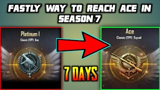 FASTEST WAY TO REACH ACE IN 7 DAYS ONLY ! SEASON 7 PUBG MOBILE