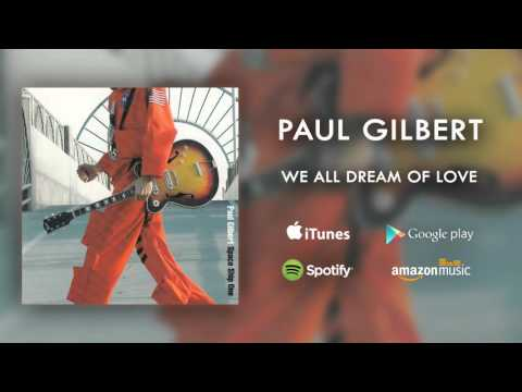 Paul Gilbert - We All Dream Of Love