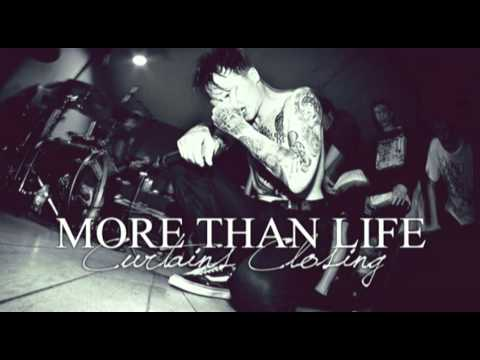 More Than Life - Curtains Closing