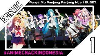"""「Anime On Crack Indonesia」#1 ~ """"Punya mu PANJANG PANJANG Ngeri BUSET!"""""""