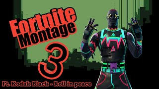 Fortnite Montage 3 Ft.Kodak Black -  Roll in peace