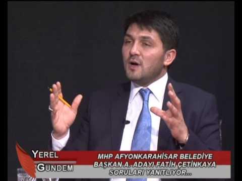 KARAHİSAR TV YEREL GÜNDEM -2-  MHP AFYONKARAHİSAR BELEDİYE BAŞKAN A. ADAYI FATİH ÇETİNKAYA