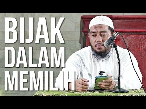 Bijak Dalam Memilih - Ustadz Abu Fairuz Ahmad Ridwan. Lc, MA