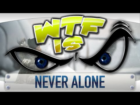 ► WTF Is... - Never Alone ?