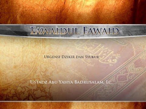 Ceramah: Urgensi Dzikir Dan Syukur - Kitab Fawaidul Fawaid (Ustadz Abu Yahya Badrusalam, Lc.)