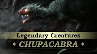Legendary Creatures #05: Chupacabra