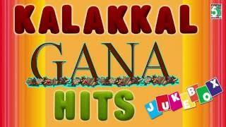 Kalakkal Gaana | Tamil Movie Hits | Audio Jukebox | Songs