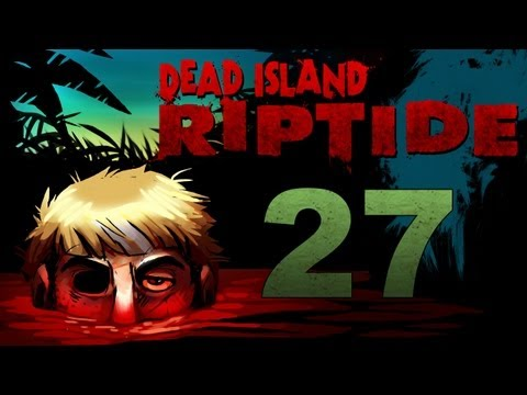Dead Island Riptide Co-op w/ SSoHPKC : Kootra : Nova : Sp00n Part 27 - Fun with Steam