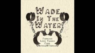 Prohaize - Wade In The Water (Prod by Bryce Jb Thomas)