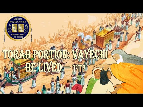 2020 Virtual House Church - Bible Study - Week 12: Va' Yechi