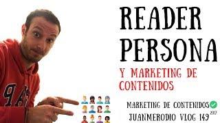 """Cómo crear el """"READER PERSONA"""" para una estrategia de MARKETING DE CONTENIDOS"""