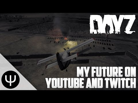 ARMA 2: DayZ Mod — My Future on YouTube and Twitch!