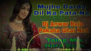 ♡♡ Mujhe Darde Dil Ka Pata Na ♡♡ Toing Mix Hard Bass ♡♡ Dj Anwar Raja Pakaha Ghat No1 ♡♡ Full Mix