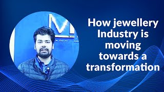 How jewellery Industry is moving towards