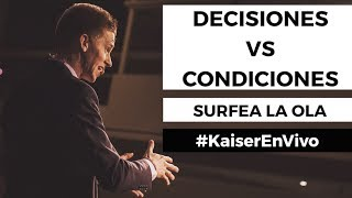 DECISIONES VS CONDICIONES [Conferencia Surfea La Ola] #KaiserEnVivo