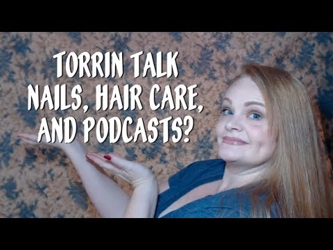 Torrin Talk: Nails, Hair Care, & Podcasts?
