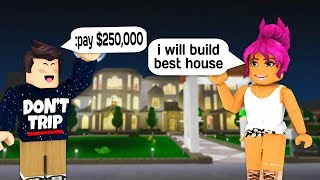PAYING STRANGER $250,000 TO BUILD MY HOUSE IN ROBLOX BLOXBURG!