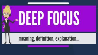 What is DEEP FOCUS? What does DEEP FOCUS mean? DEEP FOCUS meaning, definition & explanation