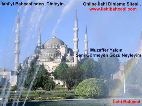 Muzaffer Yalçın - Seni Görmeyen Gözü Neyleyim - ( http://www.ilahibahcesi.com )