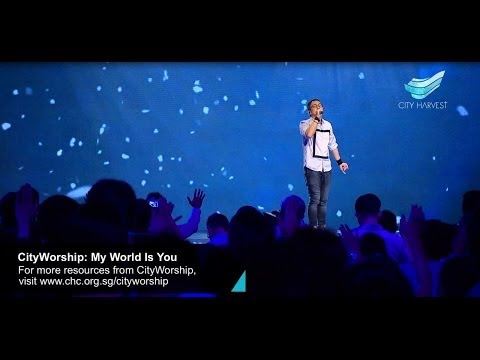 Cityworship: My World Is You    Mark Kwan  City Harvest Church video