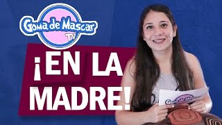 ¡En la madre! + Retos - Goma de Mascar TV