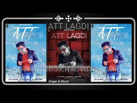 ATT LAGDI | AB KING | LATEST NEW PUNJABI SONGS 2018 | DANGER RECORDS