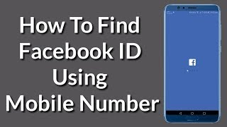 How to Find Any Facebook ID Using Mobile Number 2019 - TrickLoad