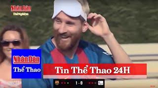 Tin Thể Thao 24H Mới Nhất Hôm Nay (7h - 10/9): Messi Vẫn Ghi Bàn Dù Bị Bịt Mắt