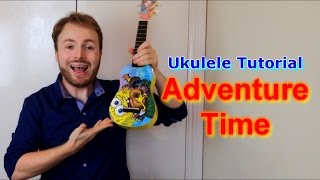 Adventure Time Opening Theme - Ukulele Tutorial!