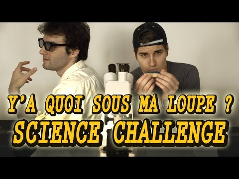 SCIENCE CHALLENGE - Y'A QUOI SOUS MA LOUPE ? Ft Doc Seven