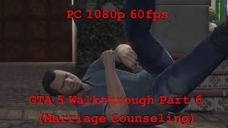 GTA 5 Walkthrough Part 6 PC 1080p 60fps Max Settings (Marriage Counseling)  2015