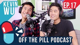 Kevjumba is Back! (Ft. Kevin Wu) - Off The Pill Podcast #17