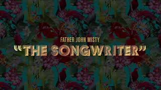 "Father John Misty - ""The Songwriter"" [Official Audio]"
