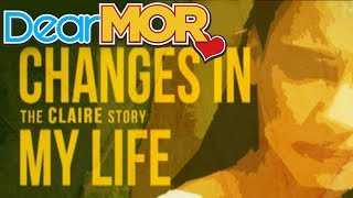 Dear Mor  Quot Changes In My Life Quot The Claire Story 07 27 15